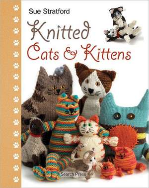 Knitted Cats & Kittens de Sue Stratford