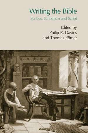 Writing the Bible:  Scribes, Scribalism and Script de Philip R. Davies
