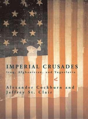 Imperial Crusades:  Iraq, Afghanistan and Yugoslavia de Alexander Cockburn