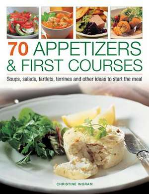 70 Appetizers & First Courses de Christine Ingram