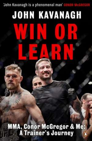Win or Learn: MMA, Conor McGregor and Me: A Trainer's Journey de John Kavanagh