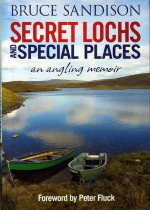 Secret Lochs and Special Places: An Angling Memoir de Bruce Sandison