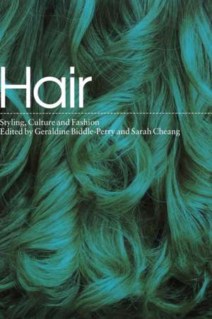 Hair:  Styling, Culture and Fashion de Geraldine Biddle-Perry