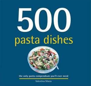 500 Pasta Dishes de Valentina Sforza