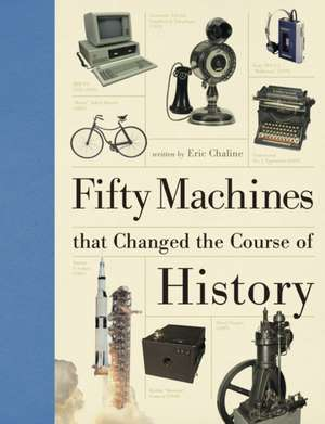 Fifty Machines That Changed the Course of History de Eric Chaline