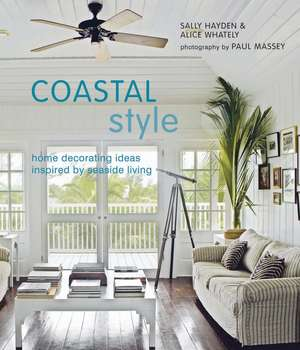 Coastal Style: Home decorating ideas inspired by seaside living de Sally Hayden