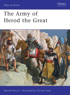 The Army of Herod the Great de Samuel Rocca