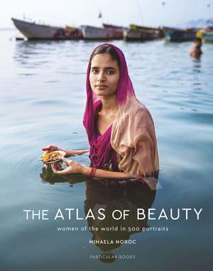 The Atlas of Beauty: Women of the World in 500 Portraits de Mihaela Noroc