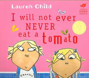 Charlie and Lola. I Will Not Ever Never Eat a Tomato