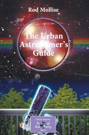 The Urban Astronomer's Guide: A Walking Tour of the Cosmos for City Sky Watchers de Rod Mollise