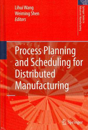 Process Planning and Scheduling for Distributed Manufacturing de Lihui Wang