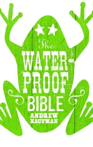 The Waterproof Bible de Andrew Kaufman