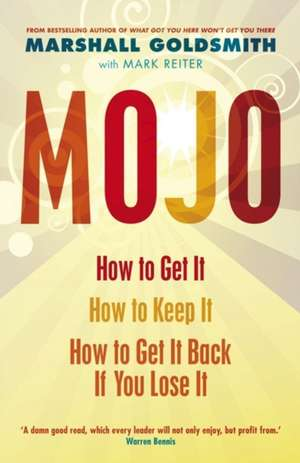 Mojo: How to Get It, How to Keep It, How to Get It Back If You Lose It de Marshall Goldsmith
