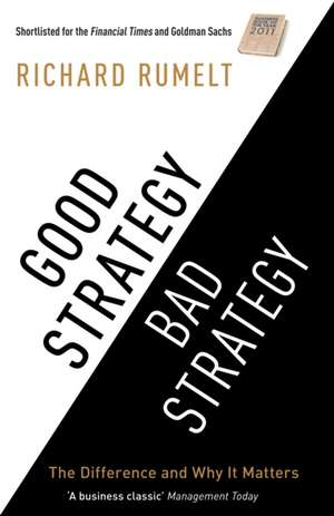 Good Strategy/Bad Strategy: The difference and why it matters de Richard Rumelt