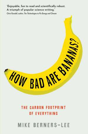 How Bad Are Bananas?: The carbon footprint of everything de Mike Berners-Lee