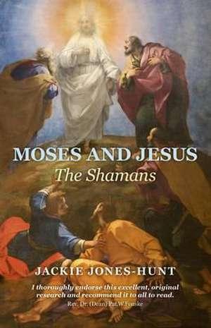 Moses and Jesus: The Shamans de Jackie Jones–hunt