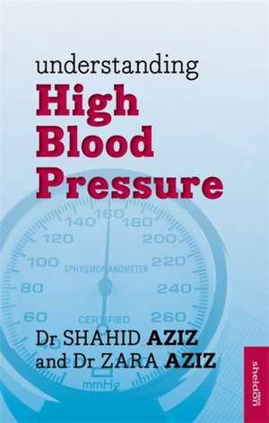 Aziz, D: Understanding High Blood Pressure de Dr. Shahid Aziz