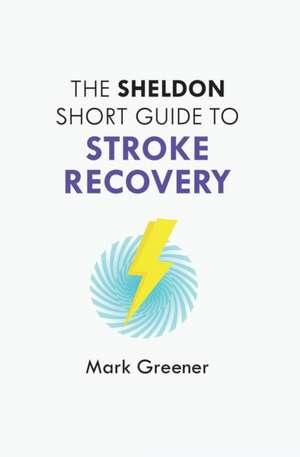 The Sheldon Short Guide to Stroke Recovery de Mark Greener