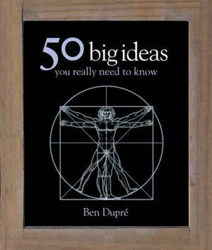 50 Big Ideas You Really Need to Know de Ben Dupre