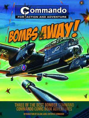 Bombs Away!:  Three of the Best Special Forces Commando Comic Book Adventures de Calum Laird