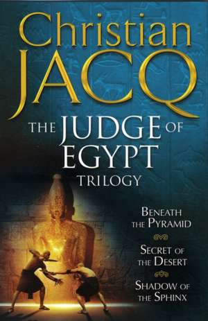 The Judge of Egypt Trilogy: Beneath the Pyramid, Secrets of the Desert, Shadow of the Sphinx de Christian Jacq
