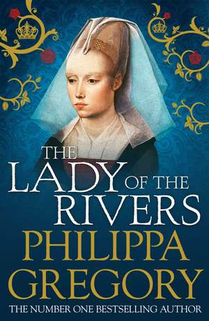 The Lady of the Rivers: Cousins' War 3 de Philippa Gregory