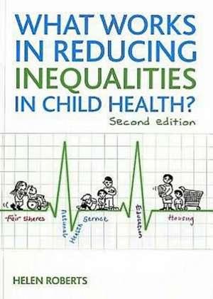 What Works in Reducing Inequalities in Child Health?: Second Edition de Helen Roberts