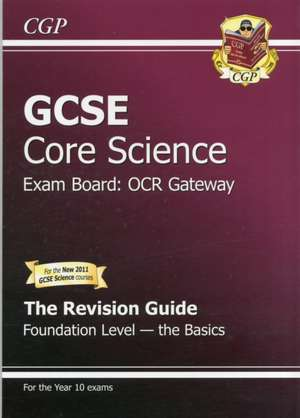 GCSE Core Science OCR Gateway Revision Guide - Foundation the Basics (with Online Edition) (A*-G)