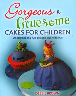 Gorgeous and Gruesome Cakes for Children de Debbie Brown