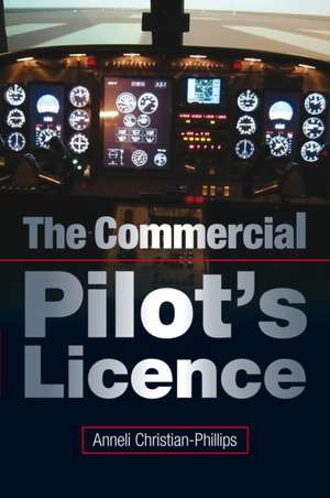 The Commercial Pilot's License:  A Guide to Skills, Techniques and Training de Anneli Christian-Phillips