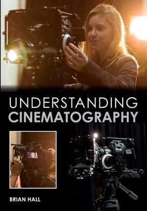Understanding Cinematography de Brian Hall
