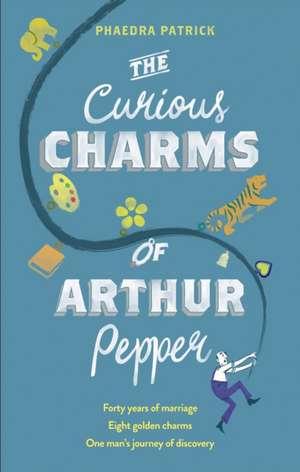 The Curious Charms of Arthur Pepper de Phaedra Patrick