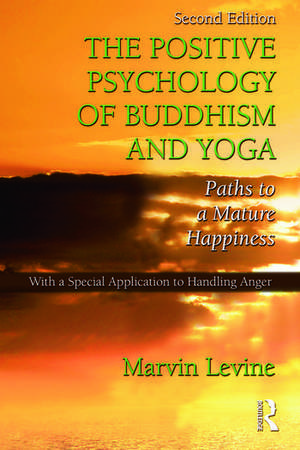 The Positive Psychology of Buddhism and Yoga de Marvin Levine