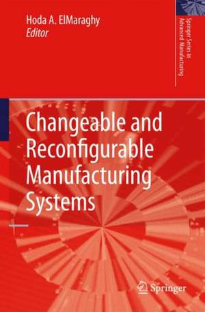 Changeable and Reconfigurable Manufacturing Systems de Hoda A. ElMaraghy