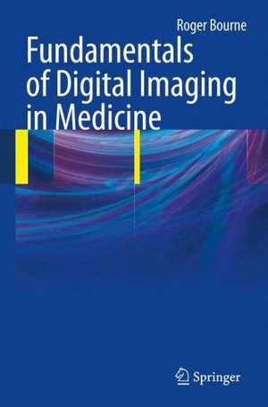 Fundamentals of Digital Imaging in Medicine de Roger Bourne