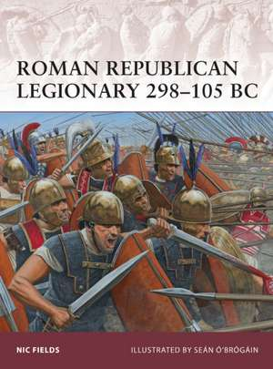 Roman Republican Legionary 298-105 BC:  The Western Front 1939-42 de Nic Fields
