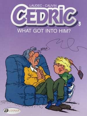 Cedric Vol.3: What Got Into Him?