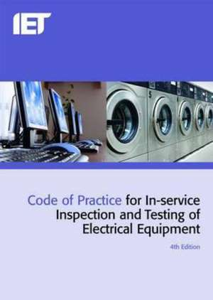 Code of Practice for In-service Inspection and Testing of Electrical Equipment de The Institution of Engineering and Technology