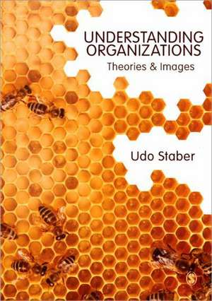 Understanding Organizations: Theories and Images de Udo Staber