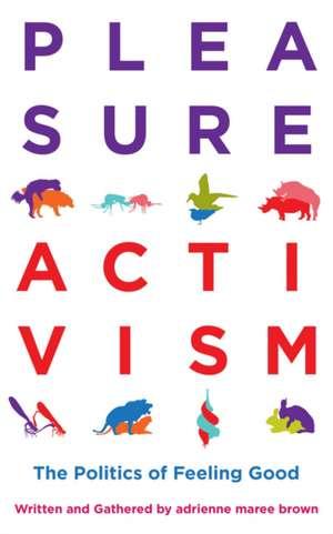 Pleasure Activism: The Politics of Feeling Good de Adrienne Maree Brown