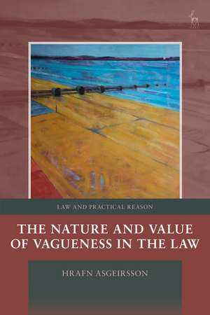 The Nature and Value of Vagueness in the Law de Hrafn Asgeirsson