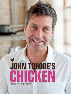 John Torode's Chicken and Other Birds imagine