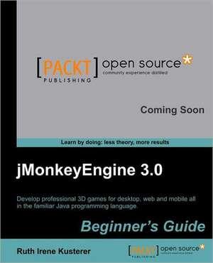 Jmonkeyengine 3.0 Beginner's Guide de Ruth Irene Kusterer