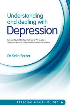 Understanding and Dealing with Depression de Dr Keith Souter