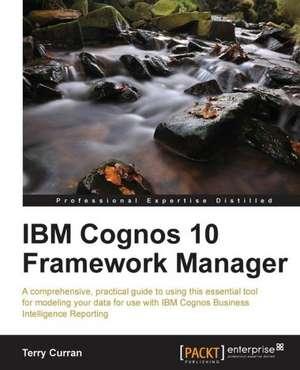 IBM Cognos 10 Framework Manager de Terry Curran