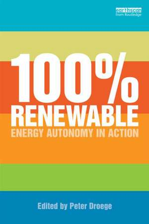 100% Renewable:  Energy Autonomy in Action de Peter Droege