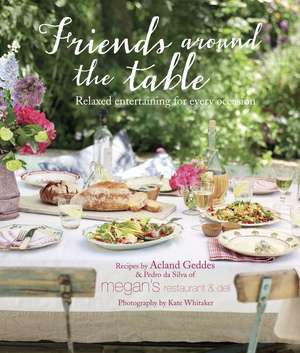 Friends Around the Table: Relaxed entertaining for every occasion de Acland Geddes