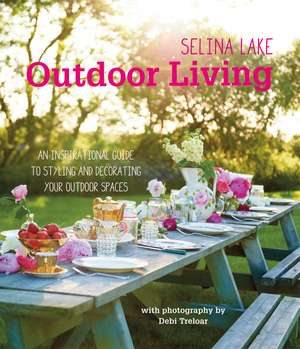 Selina Lake Outdoor Living: An inspirational guide to styling and decorating your outdoor spaces de Selina Lake
