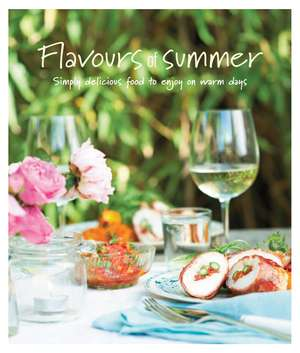 Flavours of Summer: Simply delicious food to enjoy on warm days de Ryland Peters & Small