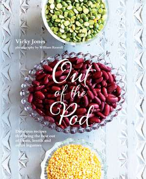 Out of the Pod: Delicious recipes that bring the best out of beans, lentils and other legumes de Vicky Jones